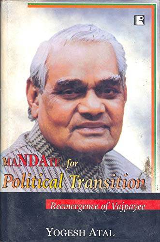 Mandate for Political Transition: Reemergence of Vajpayee: Yogesh Atal