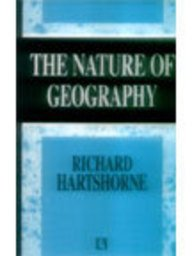 The Nature of Geography: A Critical Survey: Richard Hartshorne