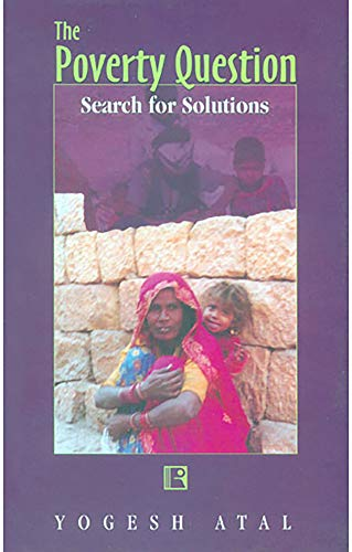 The Poverty Question: Search for Solutions: Yogesh Atal
