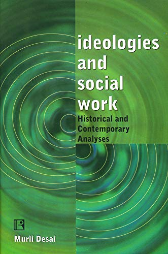 Ideologies and Social Work : Historical and Contemporary Analyses: Murli Desai