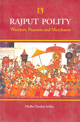 Rajput Polity: Warriors, Peasants and Merchants (1700-1800): Madhu Tandon Sinha
