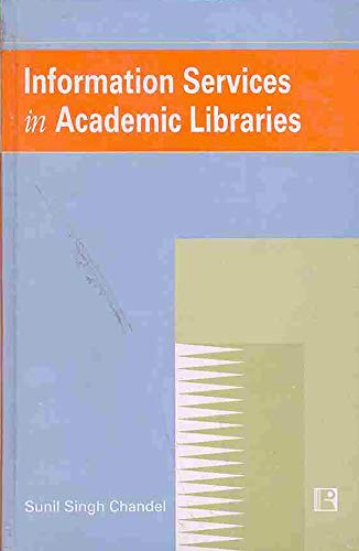 Information Services in Academic Libraries: S.S. Chandel