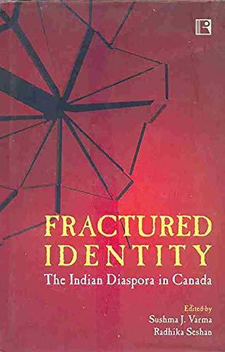 Fractured Identity: The Indian Diaspora in Canada: Sushma J. Varma & Radhika Seshan (Eds)
