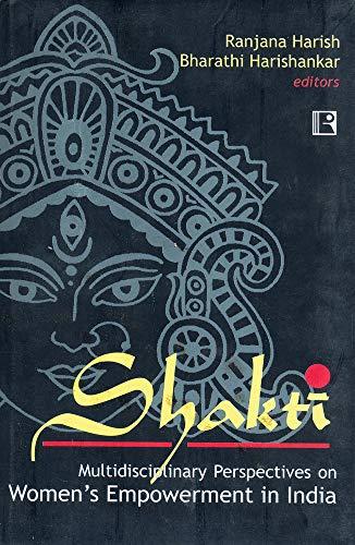 Shakti: Multidisciplinary Perspectives on Women`s Empowerment in India: Ranjana Harish & Bharathi ...