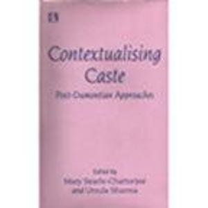 Contextualising Caste: Post-Dumontian Approaches: Mary Searle-Chatterjee & Ursula M. Sharma (Eds)