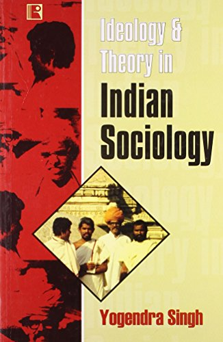 IDEOLOGY & THEORY IN INDIAN SOCIOLOGY: Yogendra Singh