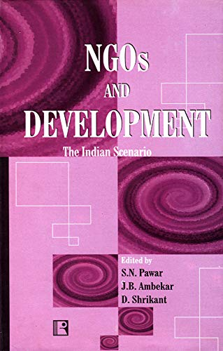 NGOs and Development : The Indian Scenario: S N Pawar;