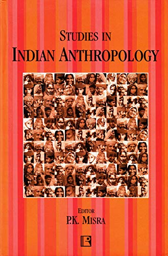 Studies in Indian Anthropology : Festschrift to Professor Gopala Sarana: P K Misra