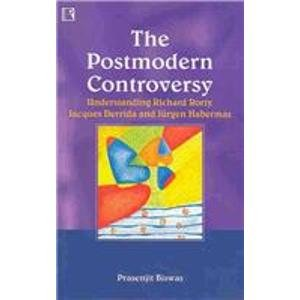 The Postmodern Controversy: Understanding Rorty, Derrida and Habermas: Prasenjit Biswas