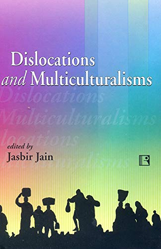 Dislocations and Multiculturalisms : Essays in Homage to Professor R K Kaul: Jasbir Jain