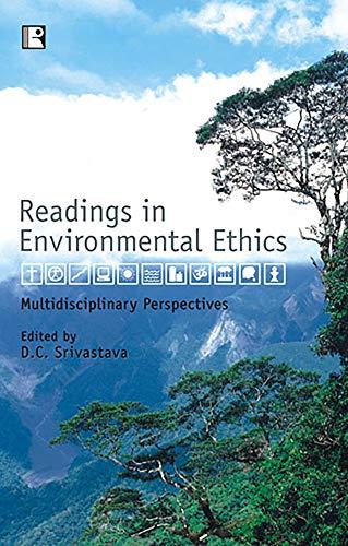 Readings in Environmental Ethics : Multidisciplinary Perspectives: D C Srivastava