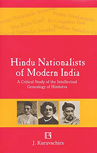 HINDU NATIONALISTS OF MODERN INDIA: A Critical Study of the Intellectual Genealogy of Hindutva