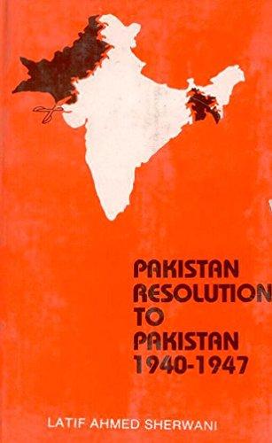 Pakistan Resolution to Pakistan 1940-1947: a Selection: Sherwani, Latif Ahmed
