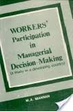 Workers Participation in Managerial Decision Making: Mannan M.A.