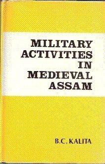MILITARY ACTIVITIES IN MEDIEVAL ASSAM: B C Kalita