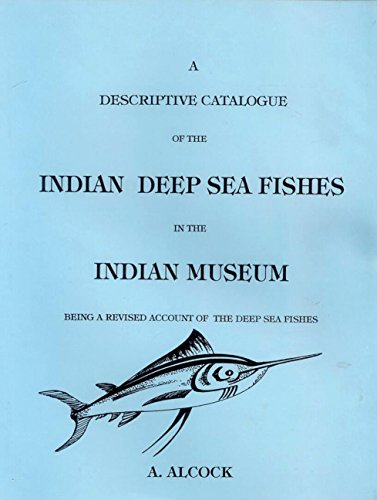 A Descriptive Catalogue of the Indian Deep Sea Fishes in the Indian Museum: A. Alcock