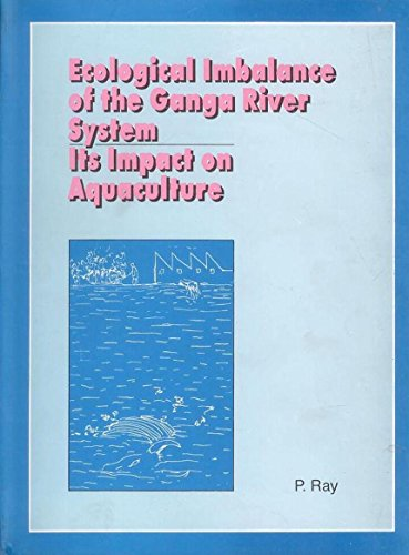 Ecological Imbalance of the Ganga River System: Its Impact on Aquaculture: Parmila Ray