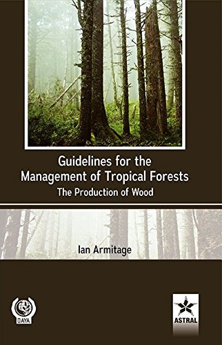 Guidelines for the Management of Tropical Forests: The Production of Wood/FAO: Ian Armitage