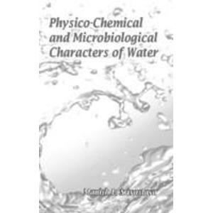 Physico Chemical and Microbiological Characters of Water: Manish L. Srivastava