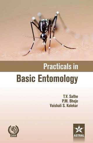 Practicals in Basic Entomology: Sathe, T V