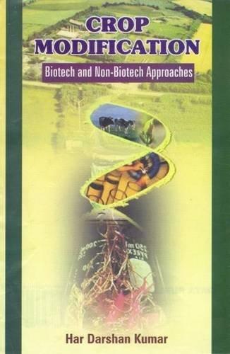 Crop Modification: Biotech and Non Biotech Approaches: Har Darshan Kumar