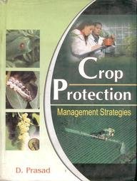 Crop Protection : Management Strategies: D Prasad