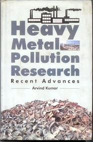 Heavy Metal Pollution Research: Recent Advances: Arvind Kumar
