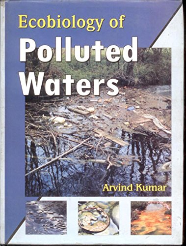 Ecobiology of Polluted Waters: Arvind Kumar