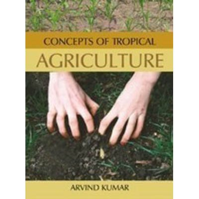 Concepts of Tropical Agriculture: Arvind Kumar (ed.)