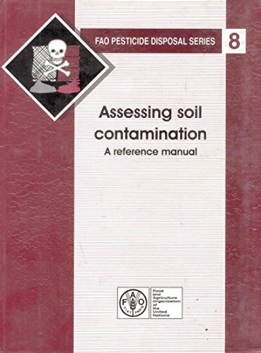 Assessing Soil Contamination: A Reference Manual (Series: FAO Pesticide Disposal-8): FAO