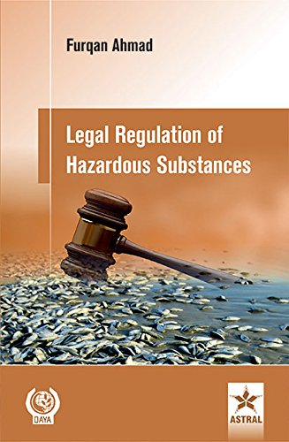 Legal Regulation of Hazardous Substances: Furqan Ahmad (Author) & U[endra Singh (Frwd.)