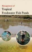 Management of Tropical Freshwater Fish Ponds: Chatterjee, D. K.