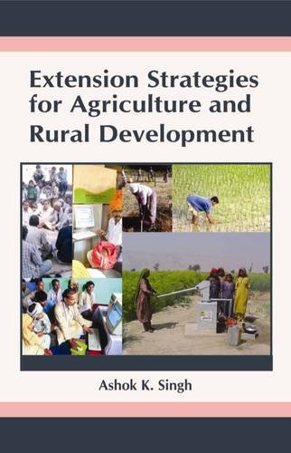 Extension Strategies for Agriculture and Rural Development: Ashok K. Singh