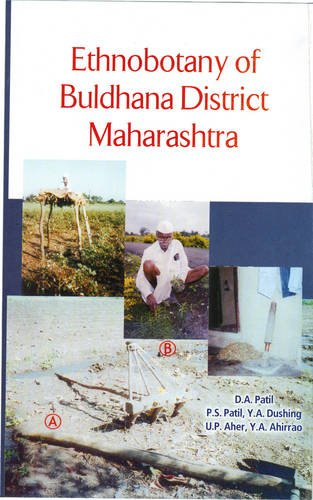 Ethnobotany of Buldhana District Maharashtra: D.A. Patil,P. Patil,U.P. Aher,Y.A. Dushing,Y.A. ...