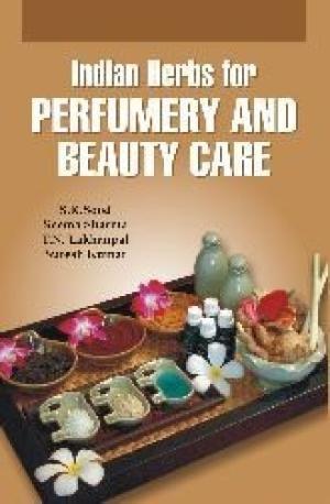 Indian Herbs for Perfumery and Beauty Care: S.K. Sood,Seema Sharma,Suresh Kumar,T.N. Lakhanpal