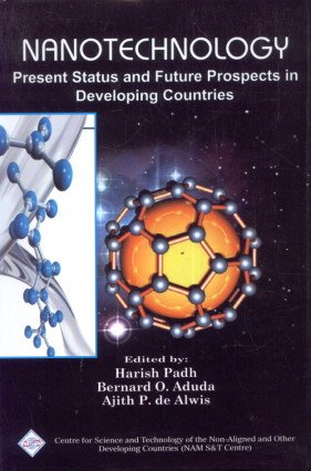Nanotechnology: Present Status and Future Prospects in Developing Countries: Harish Padh, Bernard O...