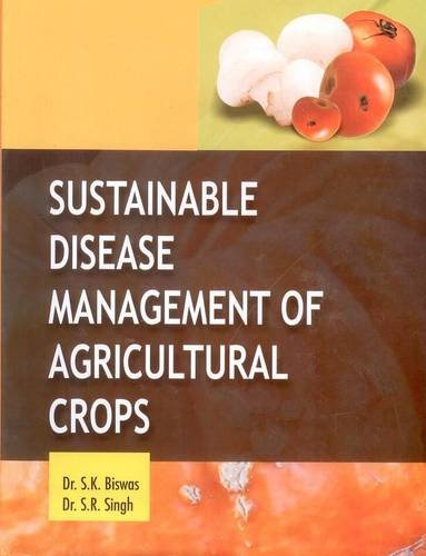 Sustainable Disease Management of Agricultural Crops: Edited by S.K. Biswas and S.R. Singh