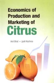 Economics of Production and Marketing of Citrus: Kachroo Jyoti Bhat