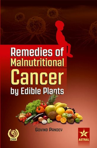 Remedies of Malnutritional Cancer by Edible Plants: Govind Pandey