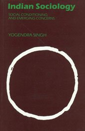 Indian Sociology: Social Conditioning and Emerging Concerns: Yogendra Singh