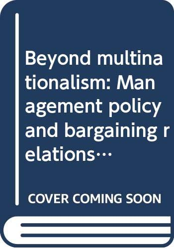 9788170361824: Beyond multinationalism: Management policy and bargaining relationships in international companies (Indo-Dutch studies on development alternatives)
