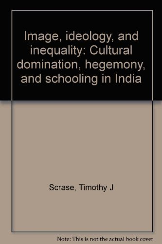 9788170363187: Image, ideology, and inequality: Cultural domination, hegemony, and schooling in India