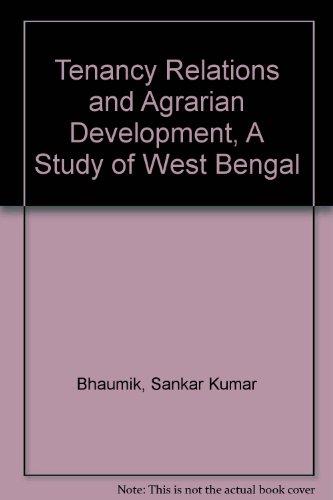 Tenancy Relations and Agrarian Development: A Study of West Bengal: Bhaumik, Sankar Kumar