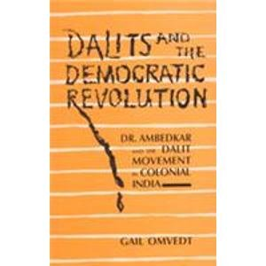 9788170363682: Dalits and the democratic revolution: Dr. Ambedkar and the Dalit movement in colonial India