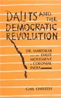 Dalits and the Democratic Revolution : Dr Ambedkar and the Dalit Movement in Colonial India: Gail ...