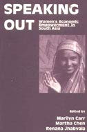 Speaking Out : Womens Economic Empowerment in South Asia: Edited by Marilyn Carr, Martha Chen and ...