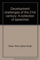 Development Challenges of the 21st Century : A Collection of Speeches: Ram Lakhan Singh Yadav