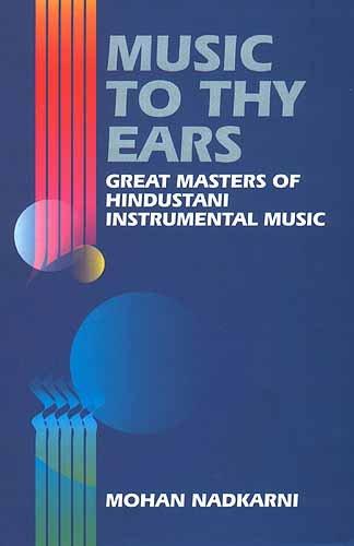 Music to Thy Ears: Great Masters of Hindustani Instrumental Music: Mohan Nadkarni