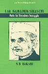 Lal Bahadur Shastri: Role in Freedom Struggle: S.R. Bakshi