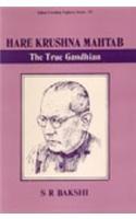 Hare Krishna Mahtab: The True Gandhian: S.R. Bakshi